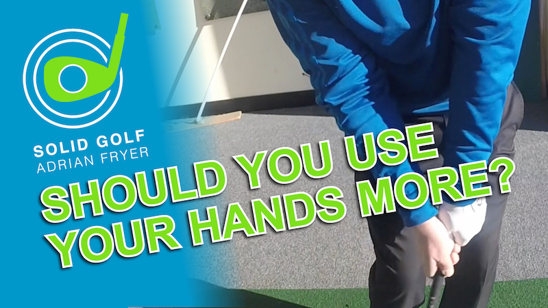 Should You Use Your Hands More in your Golf Swing?