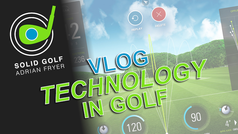 Solid Golf VLOG: Technology in Golf – Help or Hindrance?