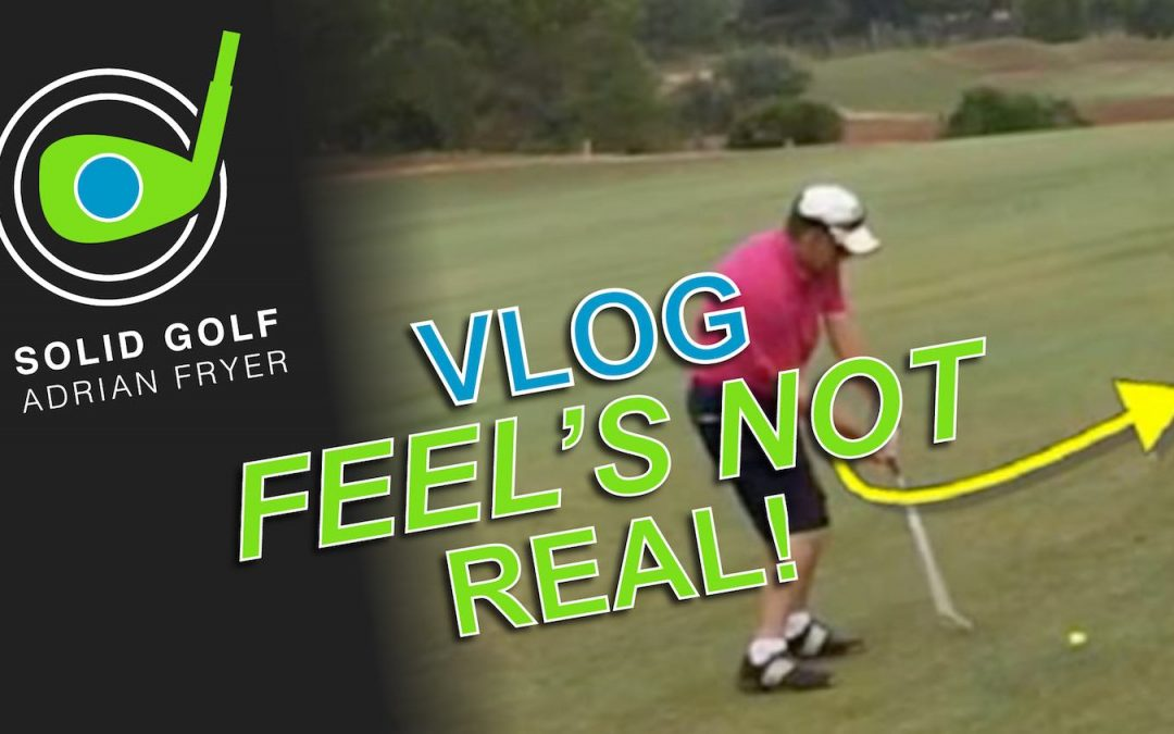 Solid Golf VLOG: Feel's Not Real!