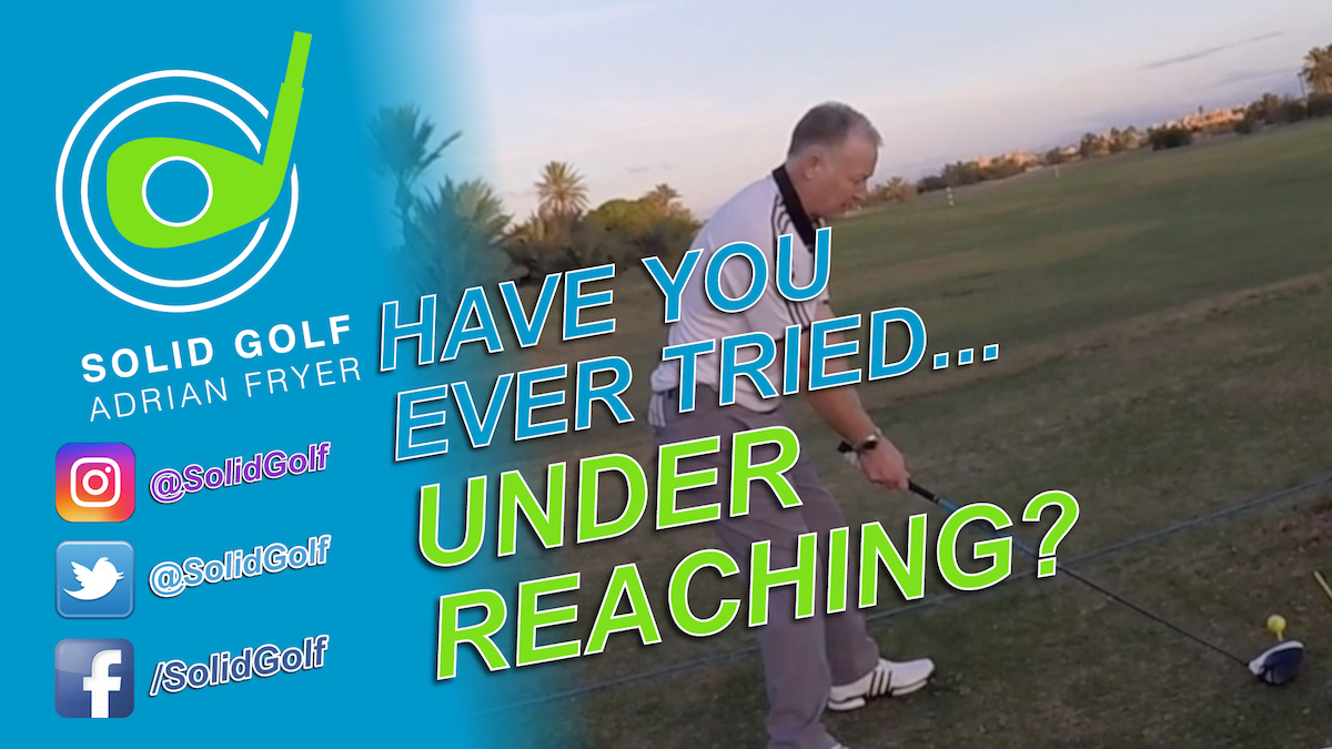 Ever tried 'Under Reaching?' With Solid Golf